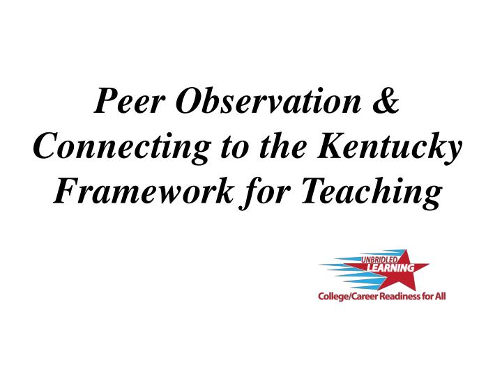 Peer Observation & Connecting to the Kentucky Framework for Teaching