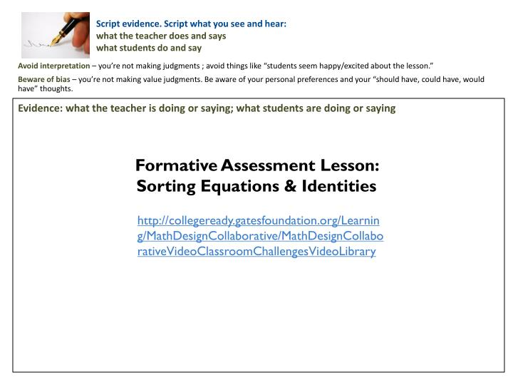 Evidence: what the teacher is doing or saying; what students are doing or saying