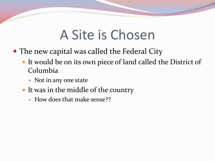 A Site is Chosen