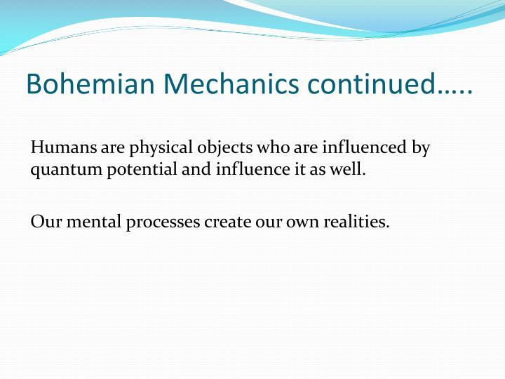 Bohemian Mechanics continued…..