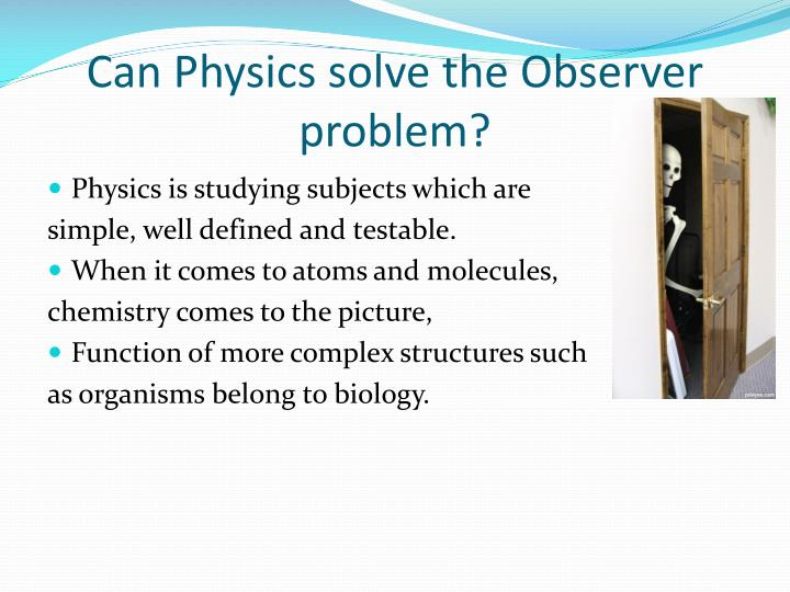 Can Physics solve the Observer problem?