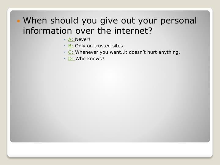 When should you give out your personal information over the internet?
