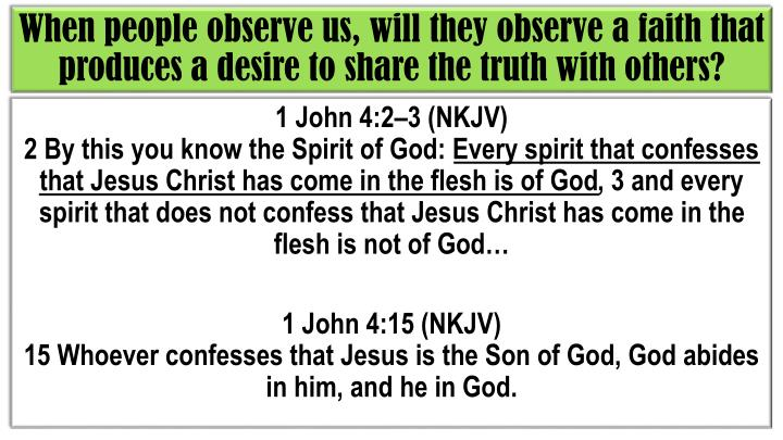When people observe us, will they observe a faith that produces a desire to share the truth with