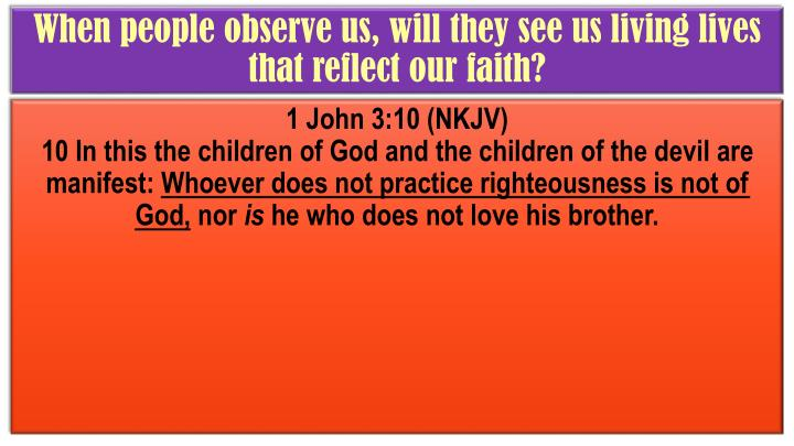 When people observe us, will they see us living lives that reflect our