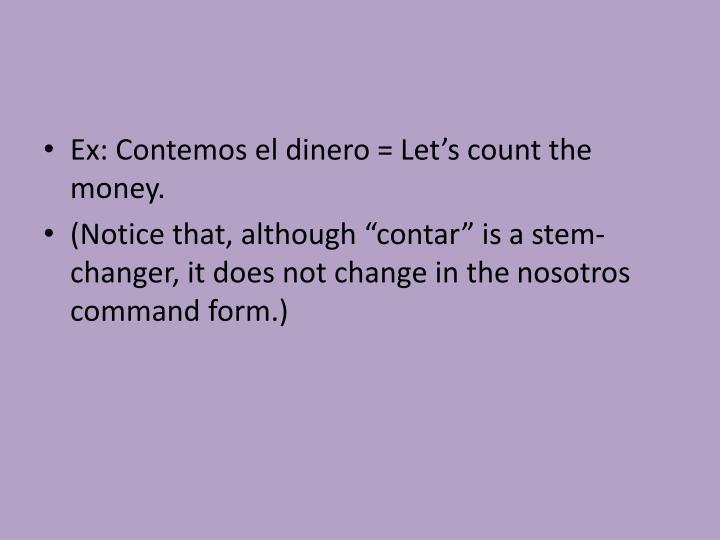 Ex: Contemos el dinero =