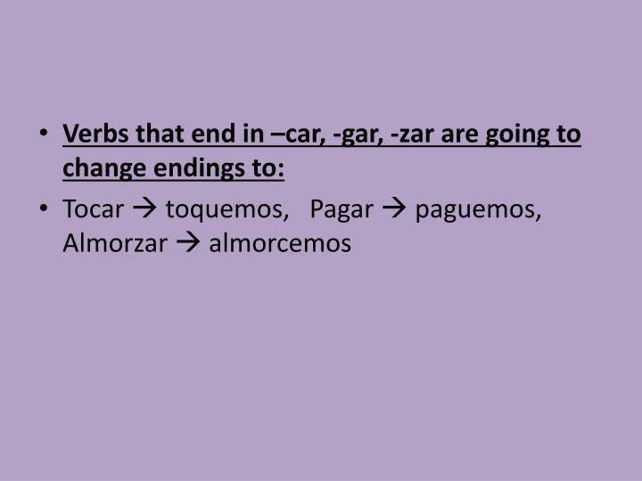 Verbs that end in –car, -gar, -