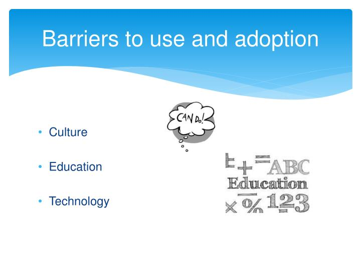 Barriers to use and adoption