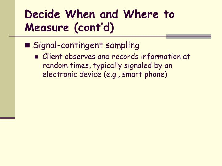 Decide When and Where to Measure (cont'd)