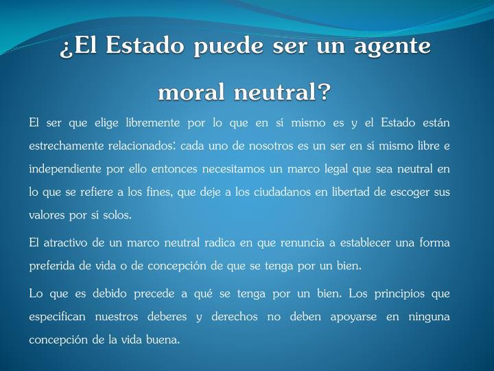 ¿El Estado puede ser un agente moral neutral?