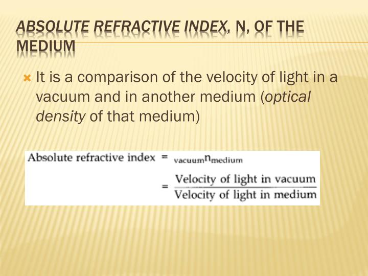 It is a comparison of the velocity of light in a vacuum and in another medium (