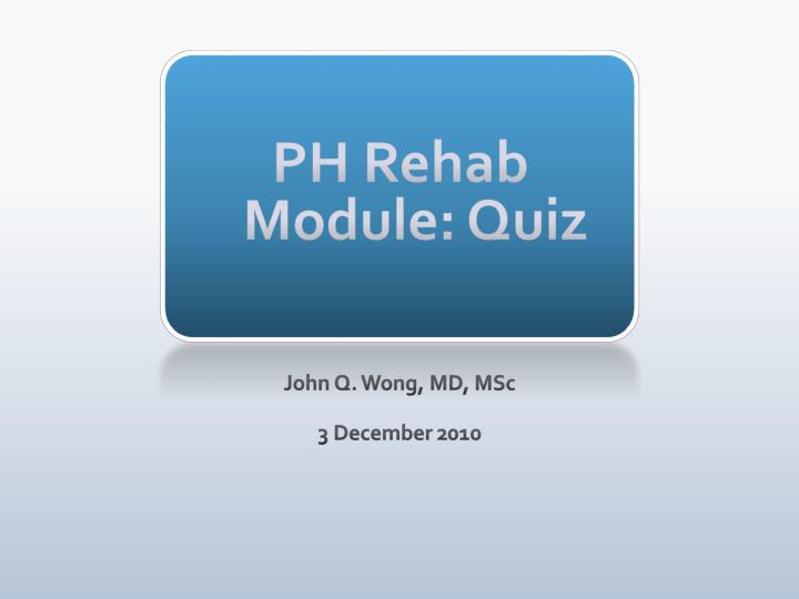 PH Rehab Module: Quiz