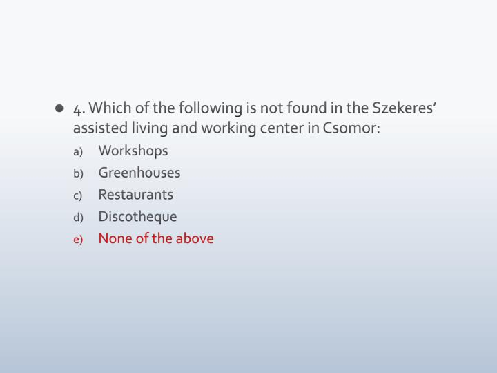 4. Which of the following is not found in the