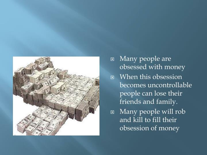 Many people are obsessed with money