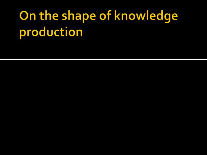 On the shape of knowledge production