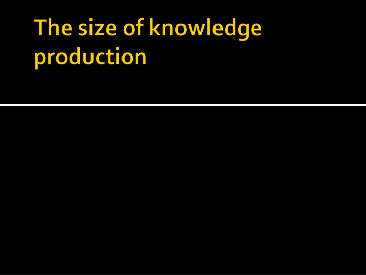 The size of knowledge production