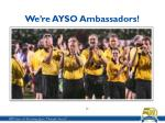 we re ayso ambassadors