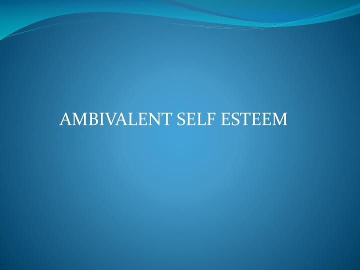 AMBIVALENT SELF ESTEEM