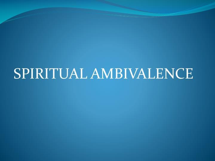 SPIRITUAL AMBIVALENCE