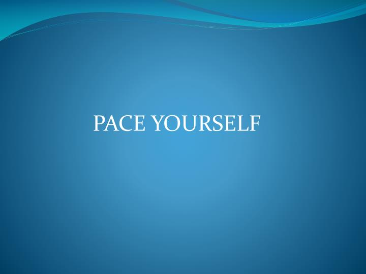 PACE YOURSELF
