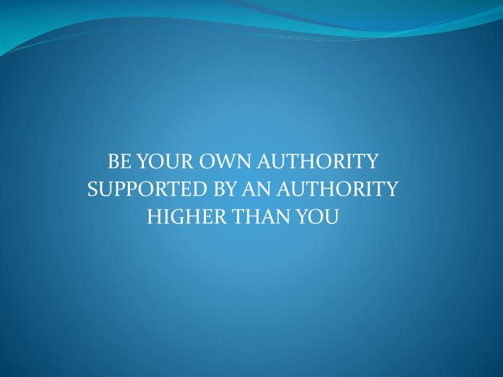 BE YOUR OWN AUTHORITY