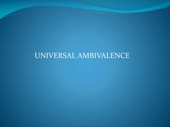 UNIVERSAL AMBIVALENCE