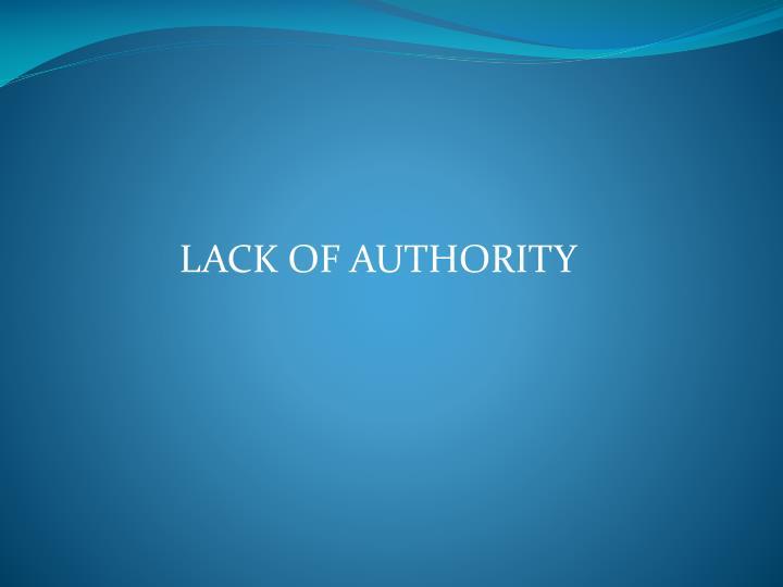 LACK OF AUTHORITY