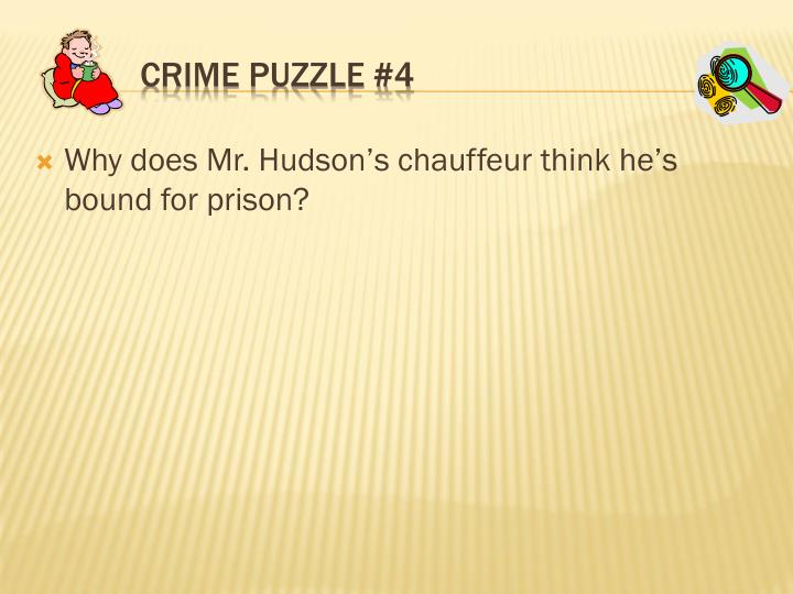 Why does Mr. Hudson's chauffeur think he's bound for prison?