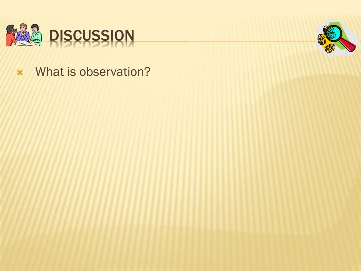 What is observation?