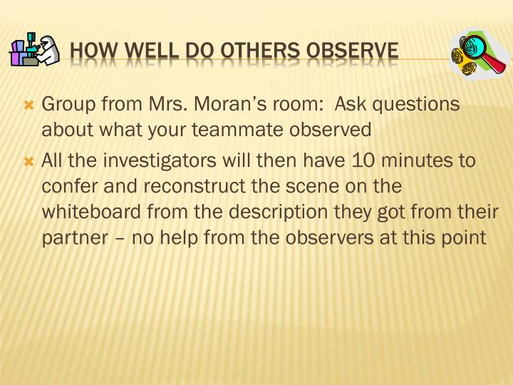 Group from Mrs. Moran's room:  Ask questions about what your teammate observed