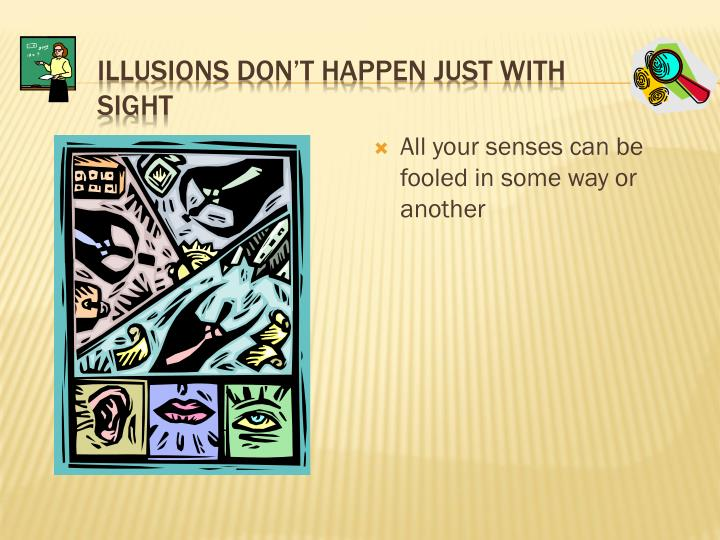 Illusions Don't Happen Just with Sight