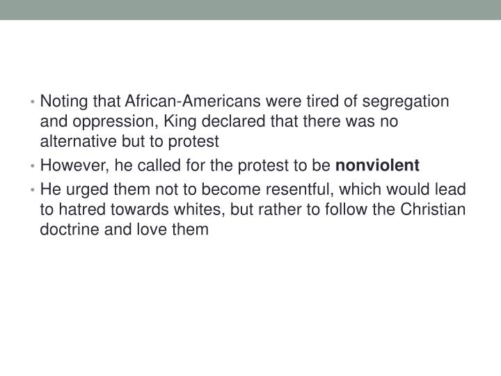 Noting that African-Americans were tired of segregation and oppression, King declared that there was no alternative but to protest