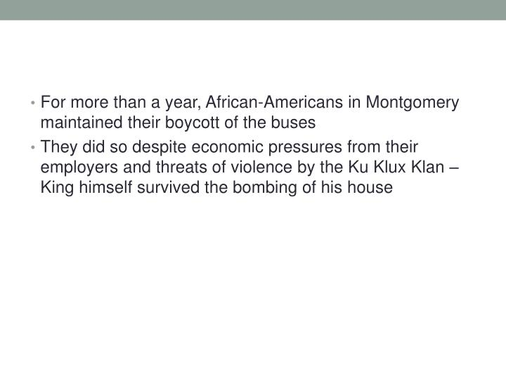 For more than a year, African-Americans in Montgomery maintained their boycott of the buses