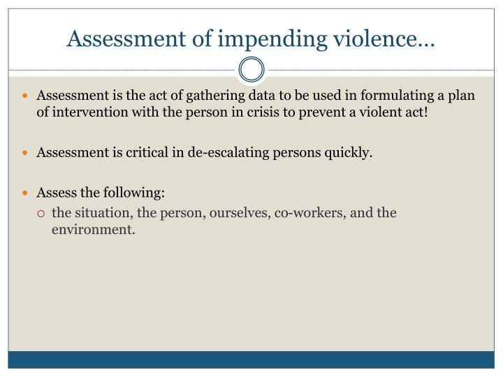 Assessment of impending violence…