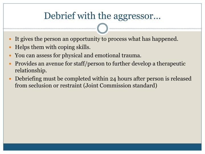 Debrief with the aggressor…
