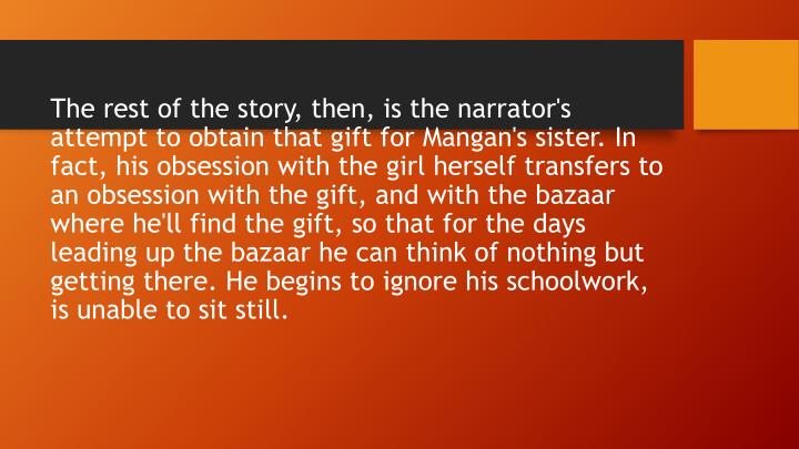 The rest of the story, then, is the narrator's attempt to obtain that gift for