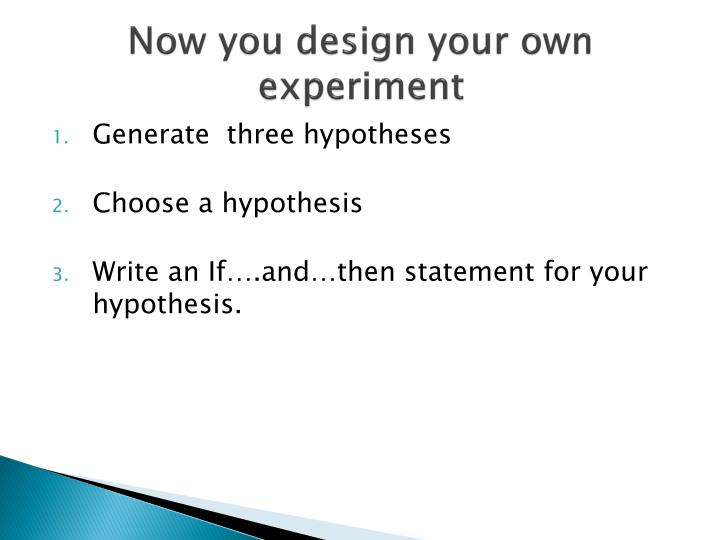 Now you design your own experiment