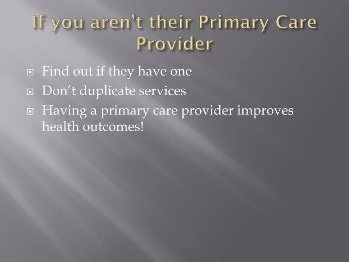 If you aren't their Primary Care Provider