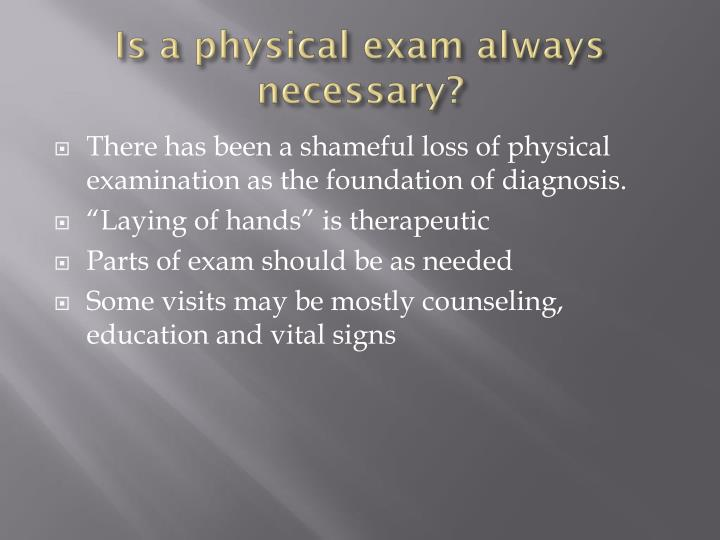 Is a physical exam always necessary?
