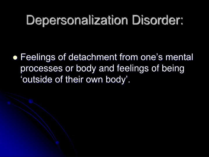Depersonalization Disorder: