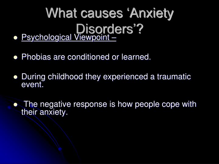 What causes 'Anxiety Disorders'?