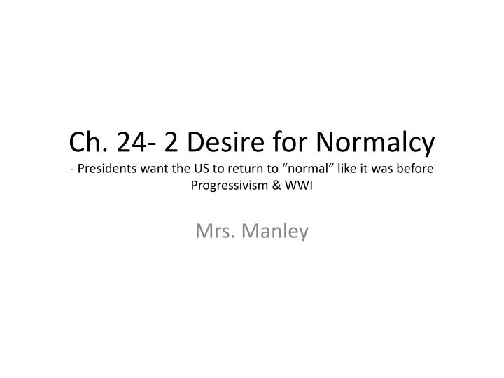 Ch. 24- 2 Desire for Normalcy