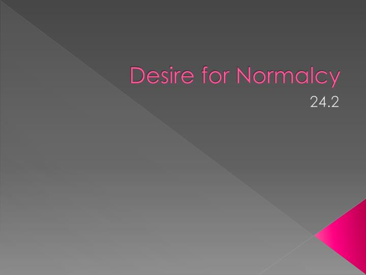 Desire for normalcy
