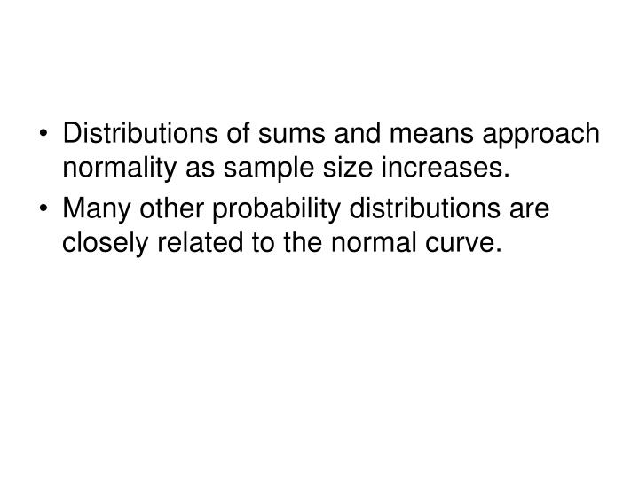 Distributions of sums and means approach normality as sample size increases.