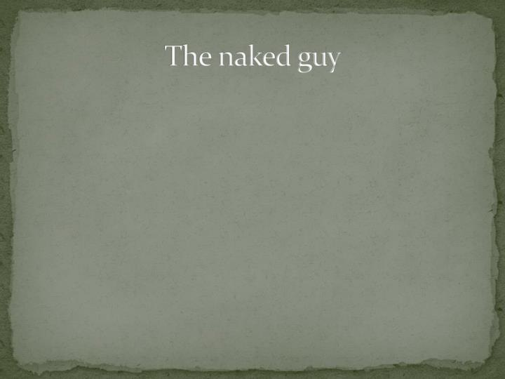 The naked guy