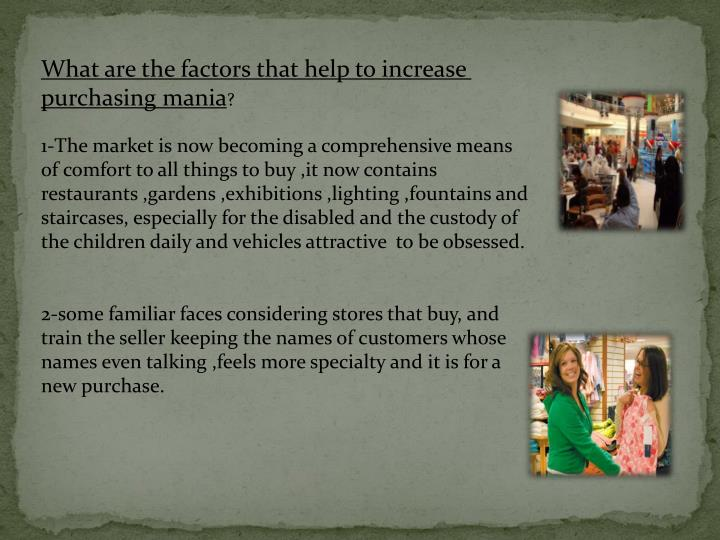 What are the factors that help to increase purchasing mania