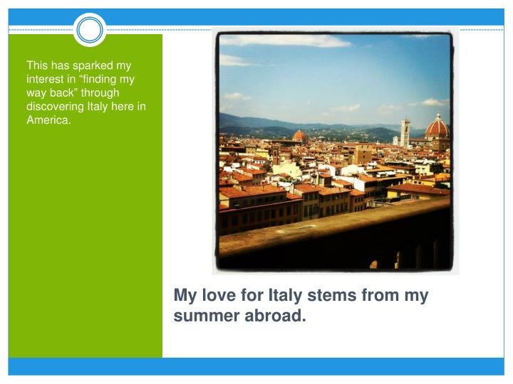 """This has sparked my interest in """"finding my way back"""" through discovering Italy here in America."""