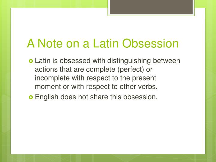 A Note on a Latin Obsession