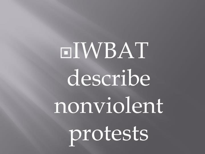 IWBAT describe nonviolent protests