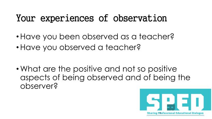 Your experiences of observation
