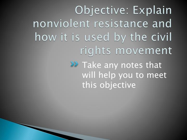 Objective: Explain nonviolent resistance and how it is used by the civil rights movement